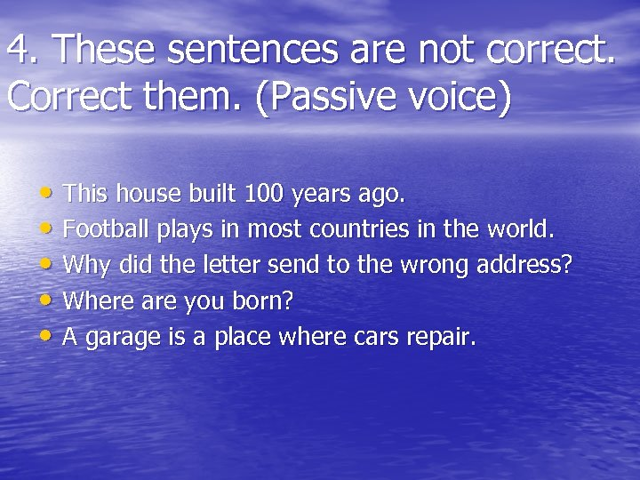 4. These sentences are not correct. Correct them. (Passive voice) • This house built