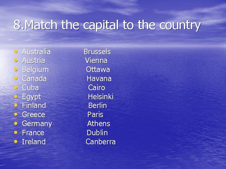 8. Match the capital to the country • • • Australia Austria Belgium Canada