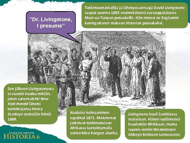 """Aineisto on vapaasti muokattavissa. Sen jakaminen eteenpäin on kielletty. """"Dr. Livingstone, I presume"""" Sen"""