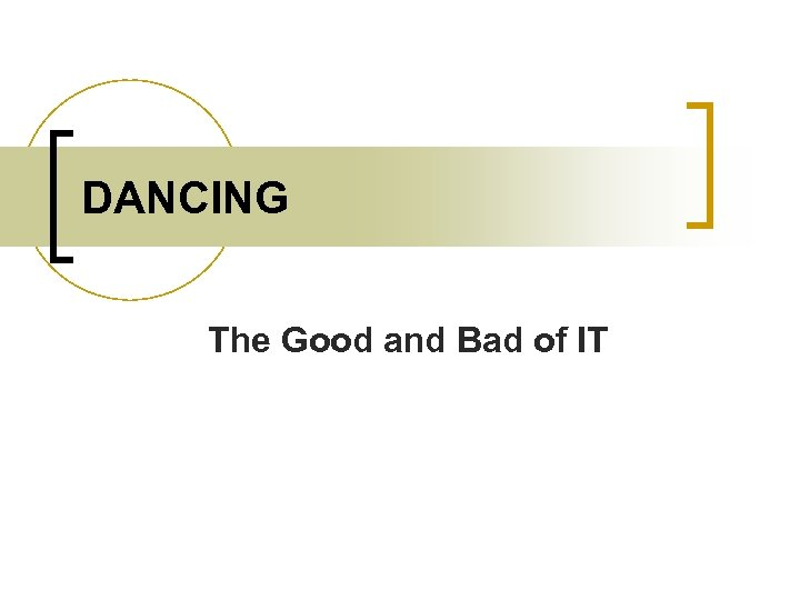 DANCING The Good and Bad of IT