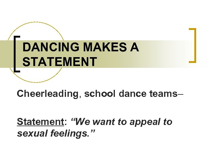 """DANCING MAKES A STATEMENT Cheerleading, school dance teams– Statement: """"We want to appeal to"""
