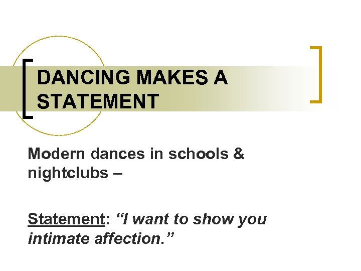 "DANCING MAKES A STATEMENT Modern dances in schools & nightclubs – Statement: ""I want"