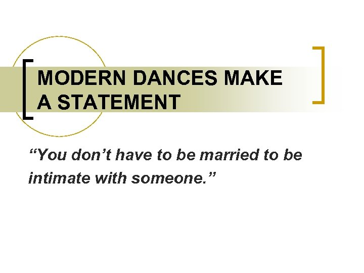 """MODERN DANCES MAKE A STATEMENT """"You don't have to be married to be intimate"""