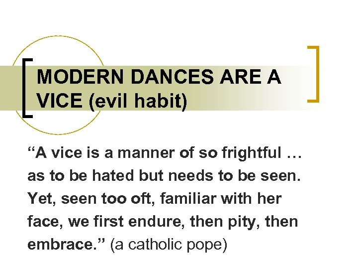 """MODERN DANCES ARE A VICE (evil habit) """"A vice is a manner of so"""
