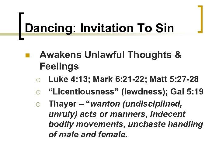 Dancing: Invitation To Sin n Awakens Unlawful Thoughts & Feelings ¡ ¡ ¡ Luke