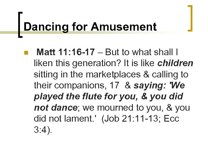Dancing for Amusement n Matt 11: 16 -17 – But to what shall I
