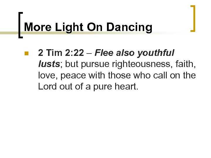 More Light On Dancing n 2 Tim 2: 22 – Flee also youthful lusts;