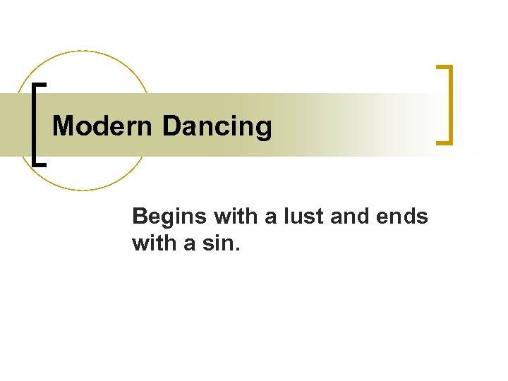 Modern Dancing Begins with a lust and ends with a sin.