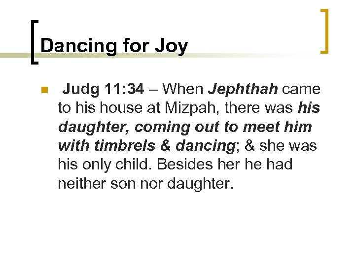 Dancing for Joy n Judg 11: 34 – When Jephthah came to his house