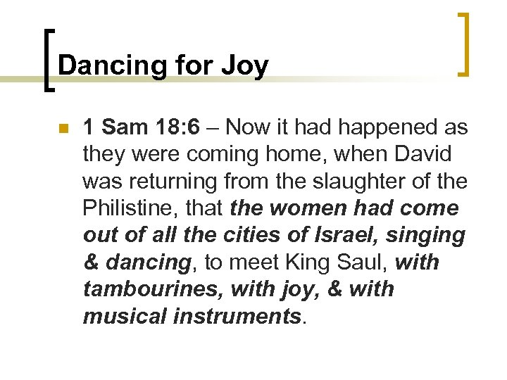 Dancing for Joy n 1 Sam 18: 6 – Now it had happened as