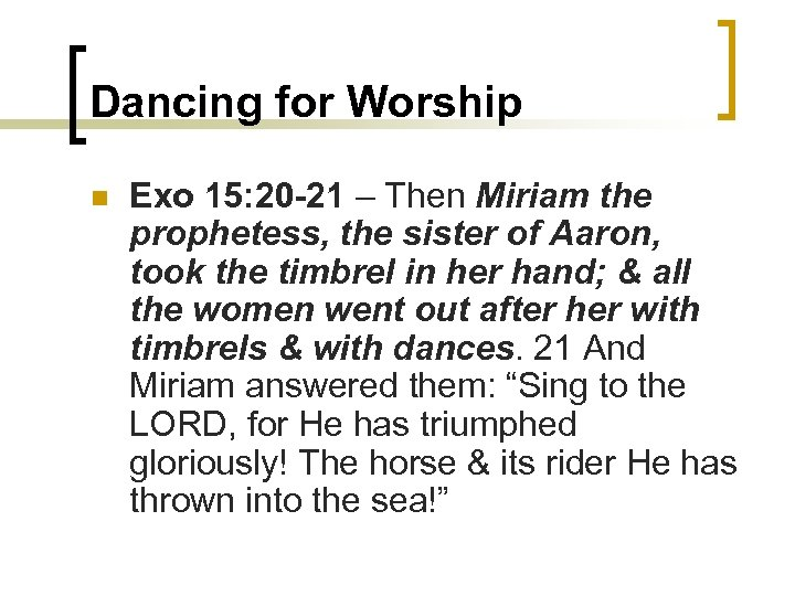 Dancing for Worship n Exo 15: 20 -21 – Then Miriam the prophetess, the