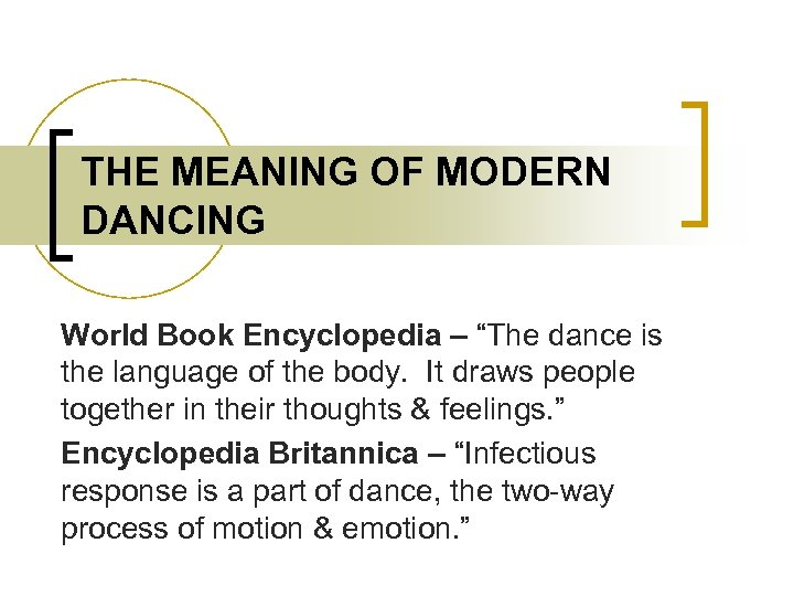 """THE MEANING OF MODERN DANCING World Book Encyclopedia – """"The dance is the language"""