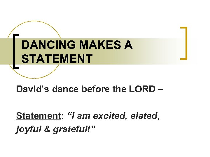 """DANCING MAKES A STATEMENT David's dance before the LORD – Statement: """"I am excited,"""