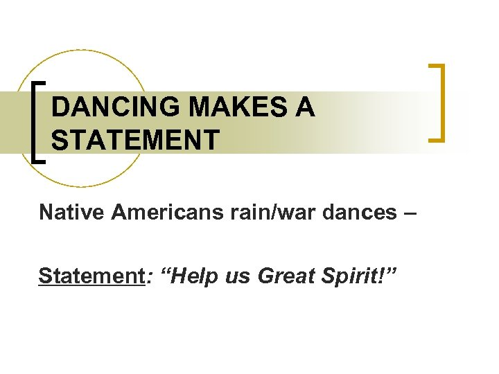 "DANCING MAKES A STATEMENT Native Americans rain/war dances – Statement: ""Help us Great Spirit!"""