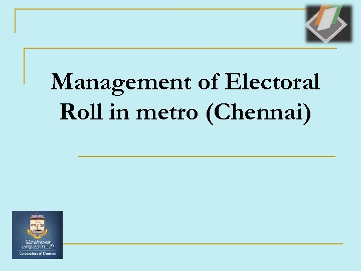 Management of Electoral Roll in metro (Chennai)