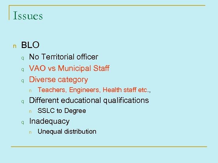Issues n BLO q q q No Territorial officer VAO vs Municipal Staff Diverse