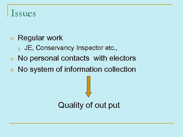Issues n Regular work q n n JE, Conservancy Inspector etc. , No personal