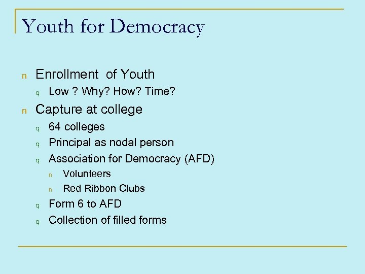 Youth for Democracy n Enrollment of Youth q n Low ? Why? How? Time?