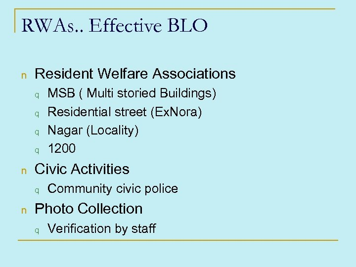RWAs. . Effective BLO n Resident Welfare Associations q q n Civic Activities q
