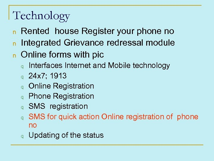 Technology n n n Rented house Register your phone no Integrated Grievance redressal module