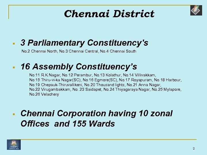 Chennai District § 3 Parliamentary Constituency's No. 2 Chennai North, No. 3 Chennai Central,