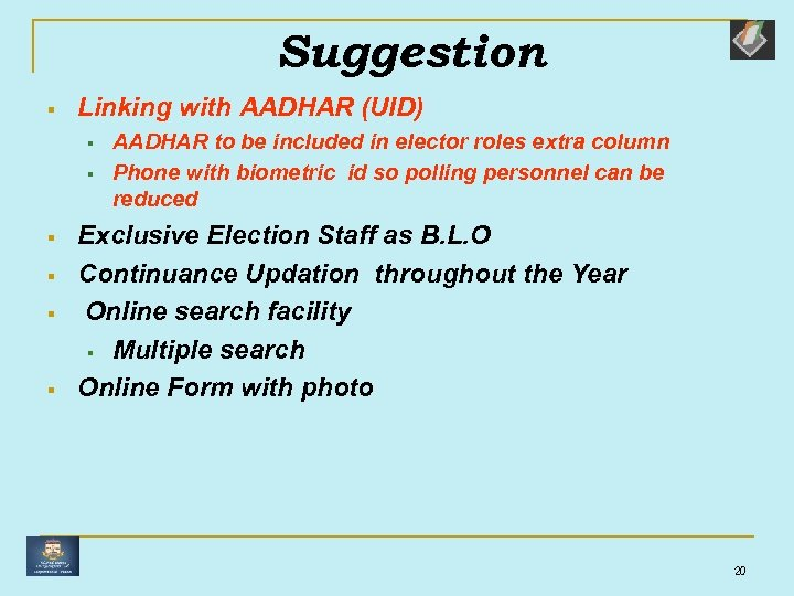 Suggestion § Linking with AADHAR (UID) § § § AADHAR to be included in