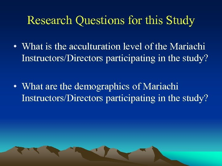 Research Questions for this Study • What is the acculturation level of the Mariachi
