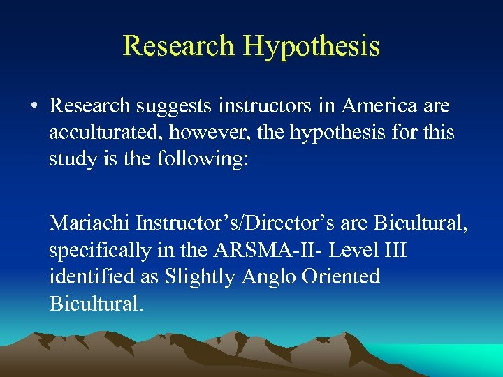 Research Hypothesis • Research suggests instructors in America are acculturated, however, the hypothesis for