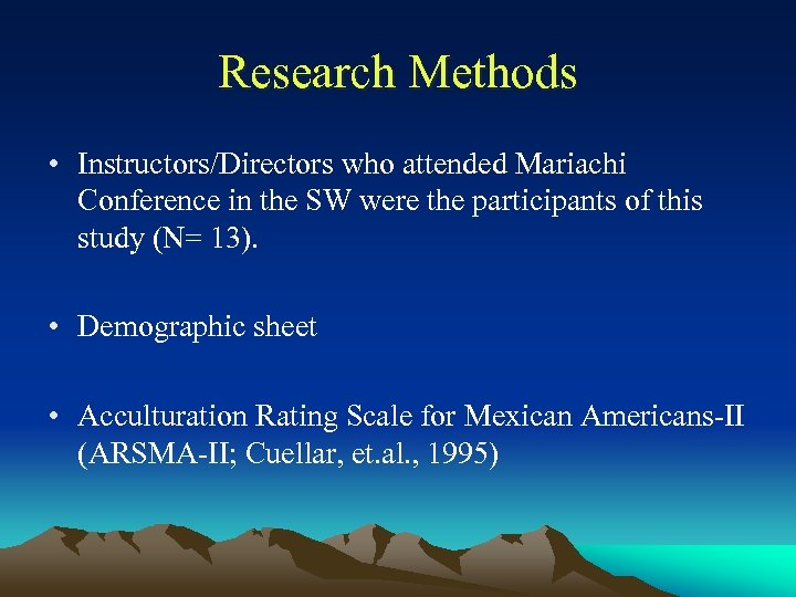 Research Methods • Instructors/Directors who attended Mariachi Conference in the SW were the participants