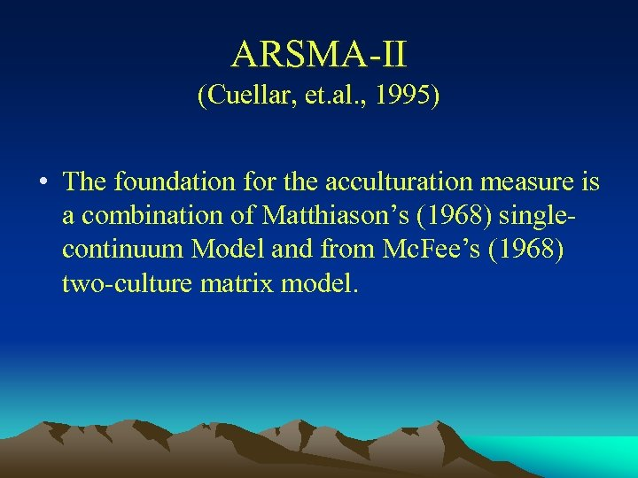 ARSMA-II (Cuellar, et. al. , 1995) • The foundation for the acculturation measure is