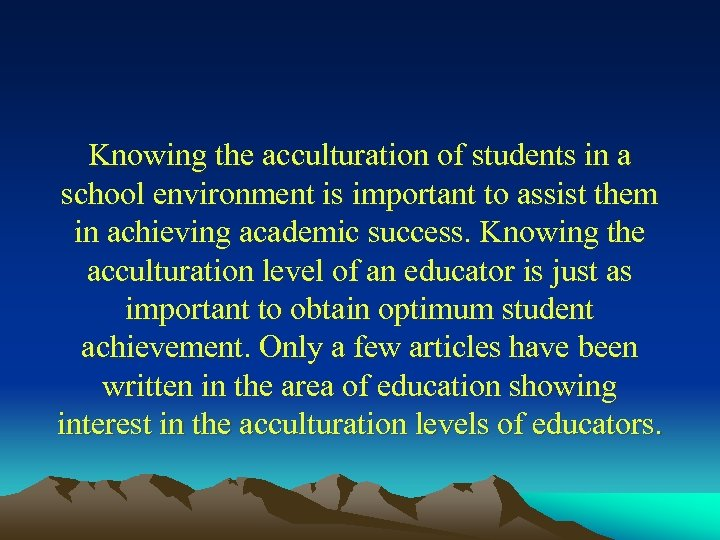 Knowing the acculturation of students in a school environment is important to assist them