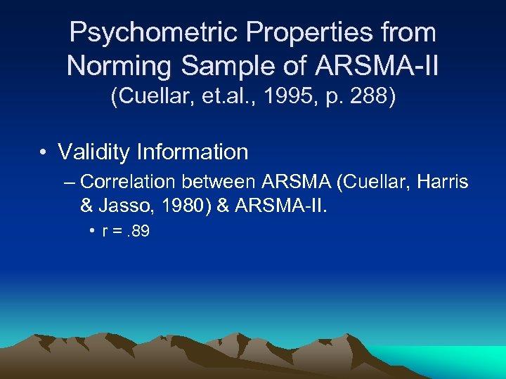 Psychometric Properties from Norming Sample of ARSMA-II (Cuellar, et. al. , 1995, p. 288)