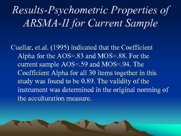 Results-Psychometric Properties of ARSMA-II for Current Sample Cuellar, et. al. (1995) indicated that the