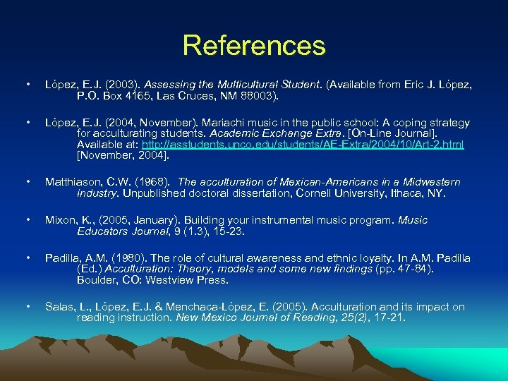References • López, E. J. (2003). Assessing the Multicultural Student. (Available from Eric J.