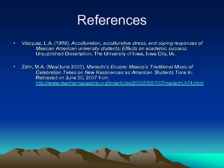 References • Vázquez, L. A. (1989). Acculturation, acculturative stress, and coping responses of Mexican