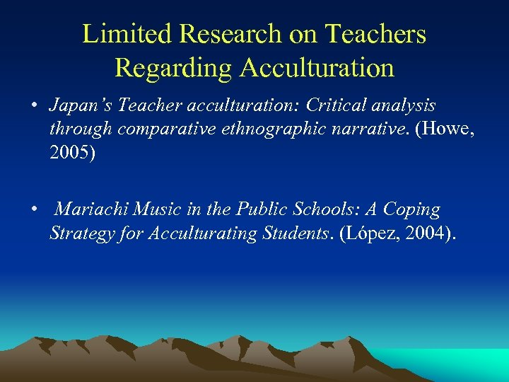 Limited Research on Teachers Regarding Acculturation • Japan's Teacher acculturation: Critical analysis through comparative
