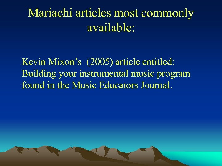 Mariachi articles most commonly available: Kevin Mixon's (2005) article entitled: Building your instrumental music