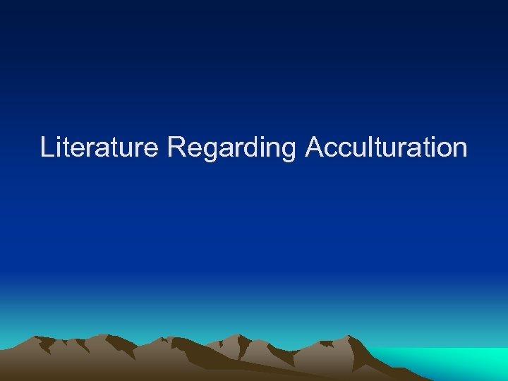 Literature Regarding Acculturation