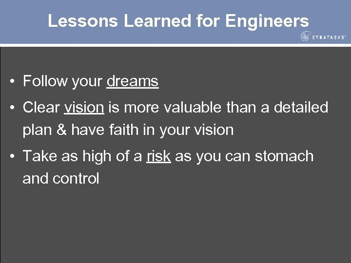 Lessons Learned for Engineers • Follow your dreams • Clear vision is more valuable