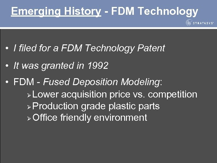 Emerging History - FDM Technology • I filed for a FDM Technology Patent •