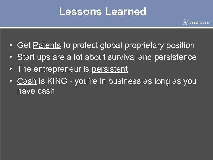 Lessons Learned • • Get Patents to protect global proprietary position Start ups are