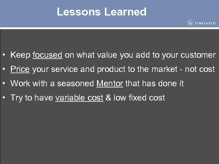 Lessons Learned • Keep focused on what value you add to your customer •