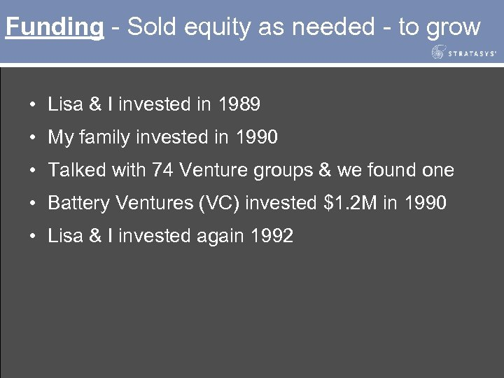 Funding - Sold equity as needed - to grow • Lisa & I invested