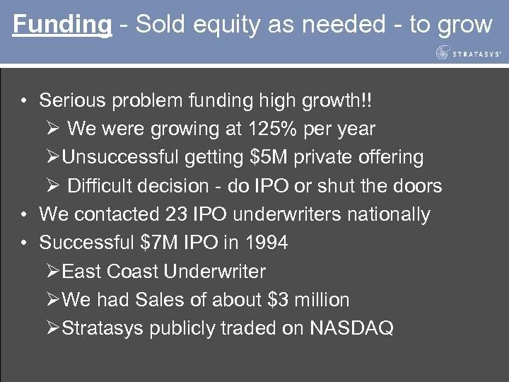 Funding - Sold equity as needed - to grow • Serious problem funding high