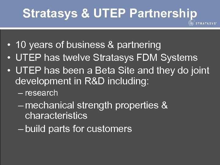 Stratasys & UTEP Partnership • 10 years of business & partnering • UTEP has