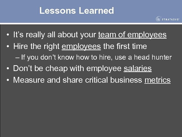 Lessons Learned • It's really all about your team of employees • Hire the