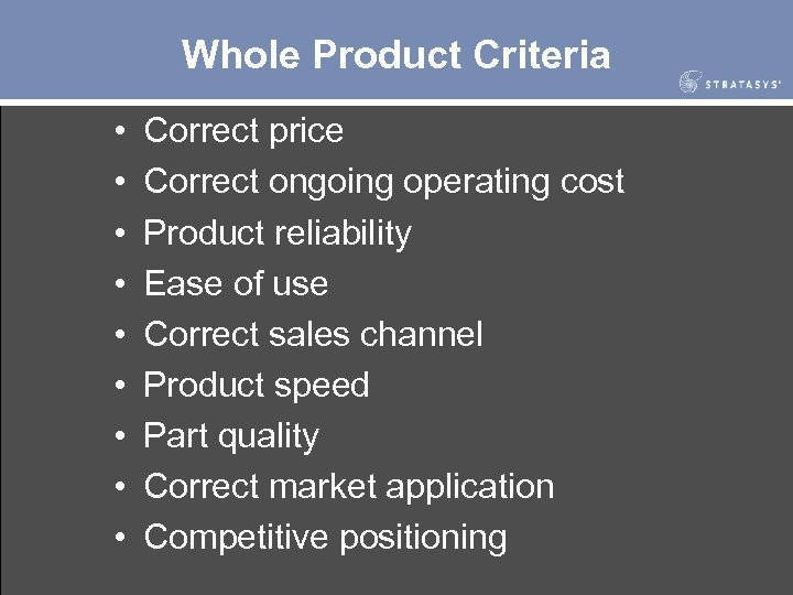 Whole Product Criteria • • • Correct price Correct ongoing operating cost Product reliability