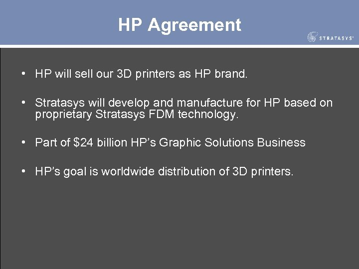 HP Agreement • HP will sell our 3 D printers as HP brand. •