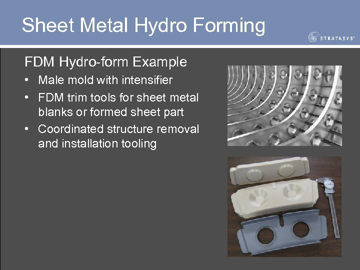 Sheet Metal Hydro Forming FDM Hydro-form Example • Male mold with intensifier • FDM