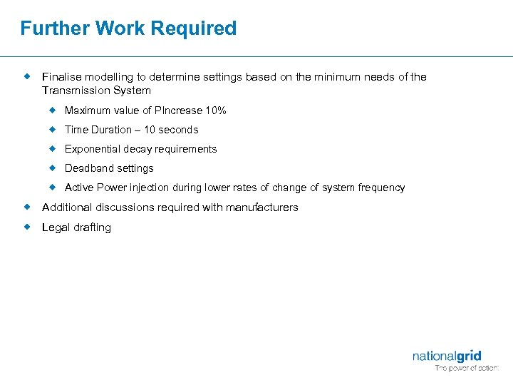 Further Work Required ® Finalise modelling to determine settings based on the minimum needs